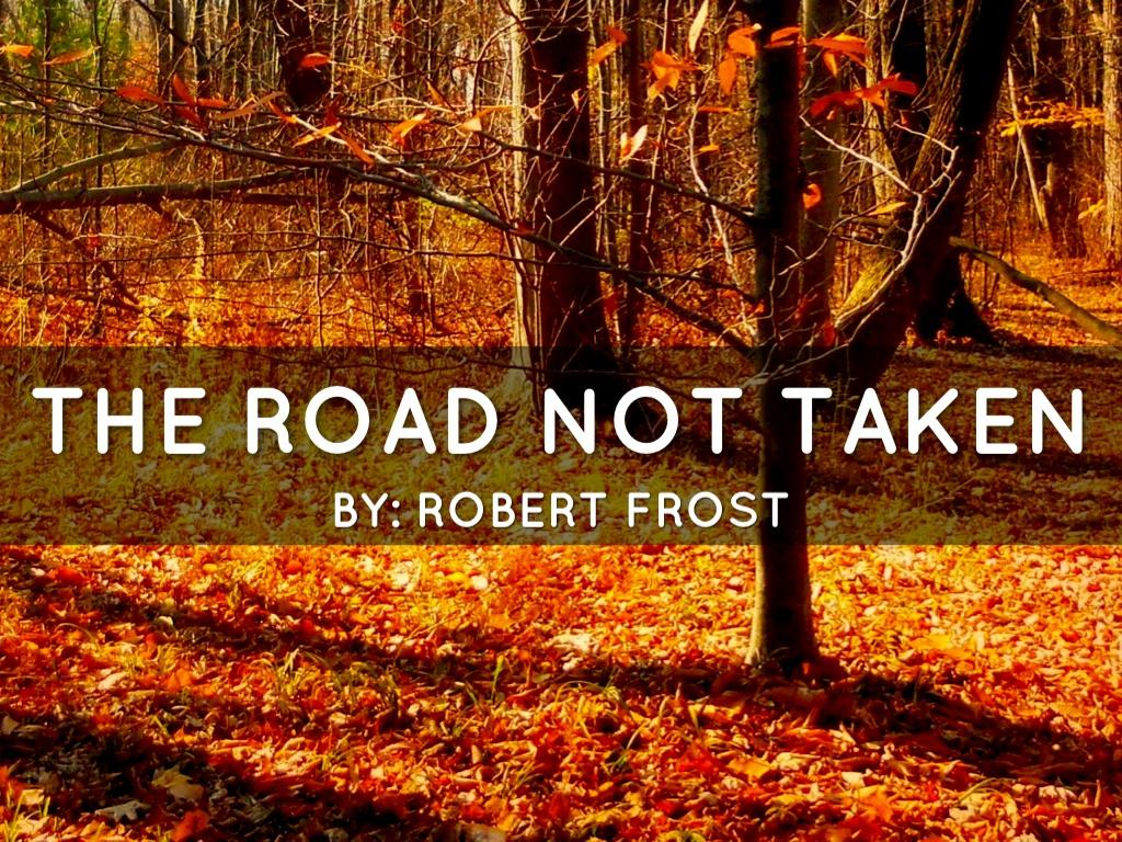 the road not taken essays The road not taken essaysthe road not taken by robert frost relates on both a literal and metaphoric level to the concept of a journey the poem depicts one man's journey throughout his life, the choices he made and the road he travelled.